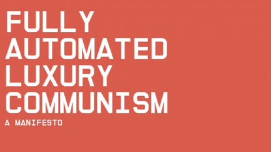 """Fully Automated Luxury Communism: A Manifesto"" text"