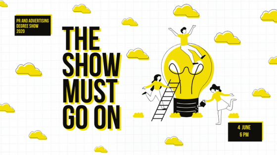 The show must go on PR and advertising degree show poster
